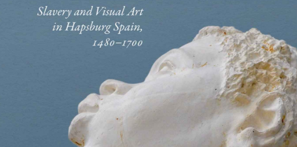 Black but Human: Slavery and Visual Arts in Hapsburg Spain, 1480-1700